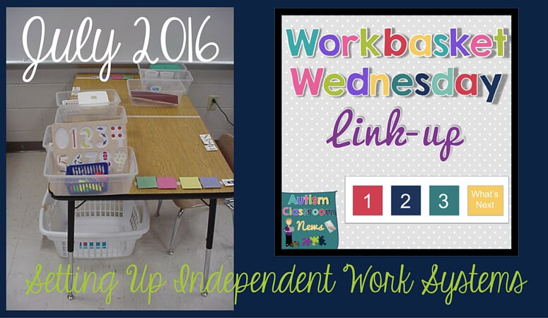 Setting up independent work systems in the special education classroom. Workbasket Wednesday Link up July 2016
