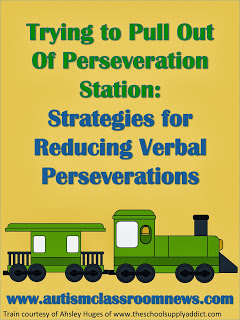Trying to Pull Out of Perseveration Station: Strategies for Reducing Verbal Perseverations {freebie}