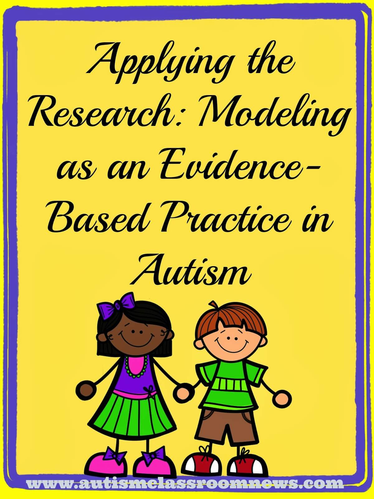 applying the research modeling as an evidence based practice in  applying the research modeling as an evidence based practice in autism autism classroom resources