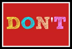 Don'ts -things not to do when addressing challenging behaviors