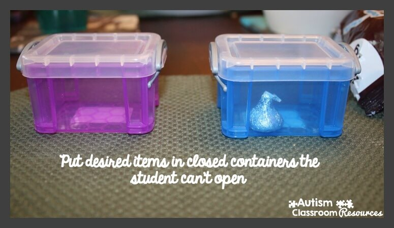 Put desired items in closed containers the student can't open to encourage communication -25 Ways to Create Learning Opportunities Using Incidental Teaching from Autism Classroom Resources