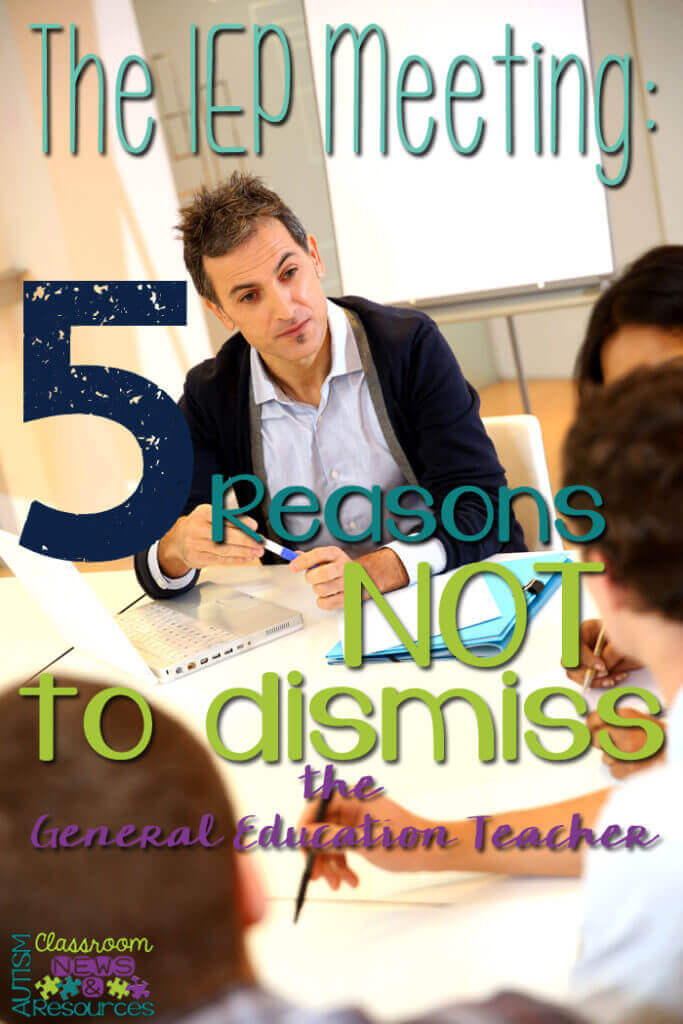 The IEP Meeting: 5 Reasons Not to Dismiss the General Education Teacher