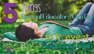 Special education teachers experience stress and burn out of the classroom at record rates. So I shared ideas to help teachers cope and care for themselves to prevent burn out. #specialeducation