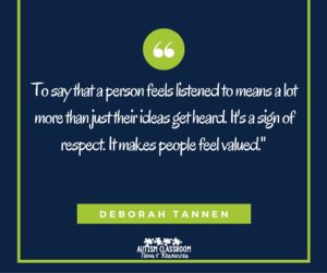 To say that a person feels listened to means a lot more than just their ideas get heard. It's a sign of respect. It makes people feel valued.