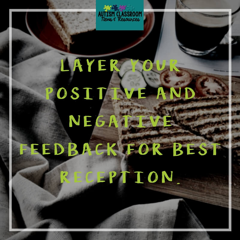Layer your positive and negative feedback for best reception.