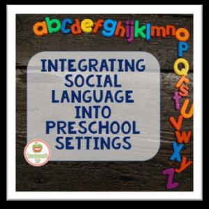 Integrating Social Language Into Preschool Settings: Guest Post