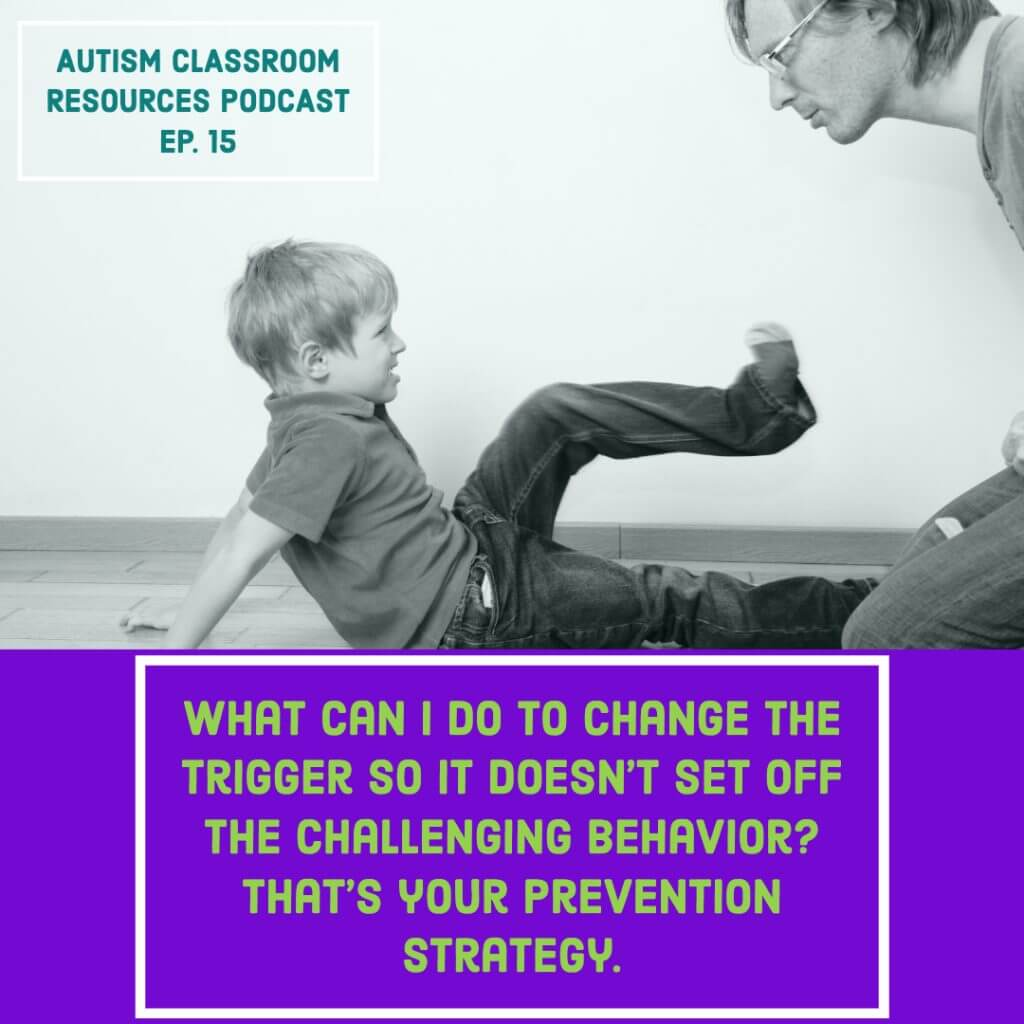 """Child kicking out at adult. Autism Classroom Resources Podcast Episode 15.  """"What can I do to change the trigger so it doesn't set off the challenging behavior? That's your prevention strategy."""